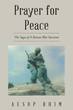 """Aesop Rhim's Book """"Prayer for Peace: The Saga of a Korean War Survivor"""" is One Man's Story of how his Faith Turned his War Experiences into Forgiveness & Peace Activism"""