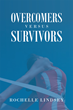 "Author Rochelle Lindsey's newly released ""Overcomers Versus Survivors"" is a story of the strength and grace the author discovered within God on her journey to victory."