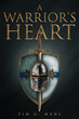 """Author Tim Mehl 's Newly Released """"A Warrior's Heart"""" is the Autobiographical Testimonial to how God Saved him through Love and Placed him on a Righteous Path"""