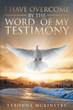 "Author Tyronna McKinstry's Newly Released ""I Have Overcome by the Word of my Testimony"" is the Story of one Woman's Relationship with God"