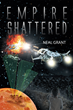 "Neal Grant's New Book ""Empire Shattered"" is a Story of Evil Doers, Plotting Government Agents, Galactic Battles, and a Father-son Relationship."