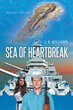"J.R. Williams's New Book ""Sea of Heartbreak"" is a Captivating and Evocative Story of Love, War, and Heartache"