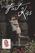 "Author Benito R. Heyliger's New Book ""First Kiss"" is a Love Story That Explores the Sacrifices Required for a Successful Romance"