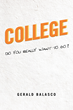 "Author Gerald Balasco's Newly Released ""College, Do You Really Want to Go?"" is a Tool for Those Seeking Guidance about Possible Career Paths After High School Graduation"