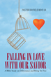 "Pastor Rayfield Boyd Jr.'s newly released ""Falling in Love with Our Savior,"" a Marvelous Guide to Lead Christians to Deliverance and Enjoy True Spiritual Freedom"
