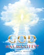 "Author Michael Molina's Newly Released ""God Was Manifest"" is a Children's Picture Book About One of the Key Aspects of the Mystery of Godliness as Explained in 1 Timothy"