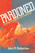 "Author John M. Robertson's Newly Released ""Pardoned: Prayers and Promises for Prisoners"" is a Devotional Book that Uses Scripture and Prayer to Inspire the Incarcerated"