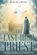 "Authors Rev. Gary Emas and Micki Emas's Newly Released ""The Last High Priest: A Man Child, a Samaritan, a Jew, a Savior, and a King"" is a Detailed Look at Christ's Life"
