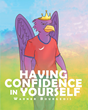 "Author Warner Bourgeois's newly released ""Having Confidence in Yourself"" is a tale of hope, determination and faith in the face of seemingly insurmountable challenges."