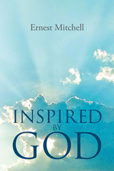 "Author Ernest Mitchell's Newly Released ""Inspired By God"" is Comforting Poetry for Those Dealing with Heartache"