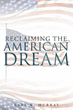 "Author Earl Murray's newly released ""Reclaiming the American Dream"" is an inspiring compilation of guiding principles, experience and divine truths about God and success."