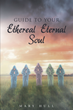 "Author Mary Hull's newly released ""Guide To Your Ethereal Eternal Soul"" is a blissful offer of love and light, an exploration of the soul, and an escape from suffering."