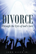 "John Allen Jr.'s new release ""Divorce: Through the Eyes of God's Love"" is a ray of hope for those hurt not only by the pain of divorce but by the unkindness of others."