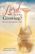 "Author Apostle Pearlie Ames-Murray's Newly Released ""Lord, Why Am I Not Growing?"" is A Warm Scriptural Examination of Spiritual Growth in the Life of a Christian"