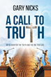 "Author Gary Nicks's Newly Released ""A Call To Truth: My Search"" is a Compilation of Essays on Bible Study, Meditation on Scripture and Contemplation of the Nature of God"