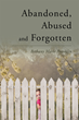 """Author Bethany Marie Franklin's newly released """"Abandoned, Abused and Forgotten"""" is the poignant story of a young girl lifted from pain and adversity by the hand of God."""
