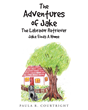 "Author Paula R. Courtright's Newly Released ""The Adventures of Jake The Labrador Retriever: Jake Finds A Home"" is a Story About a Puppy Who Finds Himself a Home"