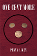"""Penny Aiken's New Book """"One Cent More"""" Is a Beautifully Written Work of Poetry That Captures One's Heart and Mind"""