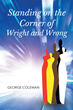 "George Lee Coleman's New Book ""Standing on the Corner of Wright and Wrong"" Is an Evocative Autobiographical Work That Will Inspire Hope and Faith in the Reader"