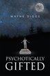 """Author Wayne Diggs's New Book """"Psychotically Gifted"""" Is an Expertly Crafted Psychological Thriller That Will Have Readers Hooked Until the Very Last Page"""