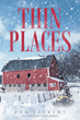 """Author Bob Laurent's Newly Released """"Thin Places"""" is a Creative and Engaging Story That Takes a Young Man on a Thrilling and Dark Adventure with Twists at Every Turn"""