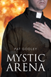 "Pat Gooley's New Book ""Mystic Arena"" is a Distinctively Exciting Fictional Novel, Incorporating Elements of both Religion and War to its Action-packed Plot"