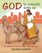 "Author Helene Harris's Newly Released ""God Is Always With Us: Ten Children's Stories of Hope, Faith and Trust"" is a Collection of Tales in which God's Grace Leads to Joy"