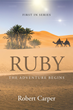 "Robert Carper's New Book ""Ruby"" is an Entertaining Screenplay Showcasing the Adventures of Two Treasure Seekers on the Trail of a Long Lost Precious Stone"