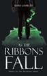 """Author Kara Lumbley's new book """"As the Ribbons Fall"""" is the Third Book in the Savannah Series Bringing the Trilogy to a Chilling, Intense Climax"""