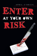 "April O'Brien's new book ""Enter At Your Own Risk"" is a Gripping Thriller that Analyzes the Mind of a Serial Killer by Tracing his Trail of Victims"