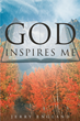 "Author Jerry England's Newly Released ""God Inspires Me"" is a Deeply Expressive Collection of Poems and Song in Verse in Praise of God's Grace and Love"