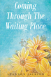 "Author Shannon Jackson's newly released ""Coming Through The Waiting Place"" is a stellar 30 day devotional that will guide the reader to the promise of the Lord."