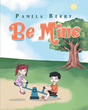 "Author Pamela Berry's newly released ""Be Mine"" is a wonderful story for children that shows being truthful and loving is really the only way to be in God's eyes."