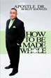 Apostle Dr. Burley Knowles releases, How To Be Made Whole