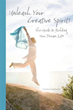 Author Shares Ideas on How to 'Unleash Your Creative Spirit!'