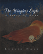 """Author Leslie Hall's Newly Released """"The Wingless Eagle- A Story of Hope"""" is a Lushly Illustrated, Loosely Autobiographical Children's Story with an Inspiring Message"""