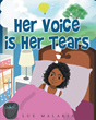 """Author Lue Malakia's Newly Released """"Her Voice is Her Tears"""" is a Story of Strength and Acceptance"""
