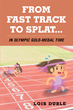 """Author Lois Duble's Newly Released """"From Fast Track to Splat...In Olympic Gold-Medal Time"""" is a Tale of Overcoming Death for a Fifth Time"""