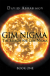 "David Abrahmov's New Book ""GIM NIGMA: The Search for Gim Nigma Book One"" is an Epic Tale of a Man's Quest to Save Humanity from Evil that Has Conquered the World"