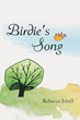 "Rebecca Isbell's New Book ""Birdie's Song"" is a Wonderfully Uplifting Story of Love and the Journey to Find Trust in God"