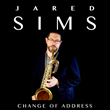 "Baritone Saxophonist Jared Sims Celebrates Return to West Virginia from Boston with New Quintet Session, ""Change of Address"""