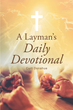 "Author Curt Donahue's newly released ""A Layman's Daily Devotional"" is a clear and concise companion book to help guide people of all ages in their walks with the Lord."