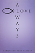 "Author Marilyn Matheny Marsden's Newly Released ""Always Love"" is a Worshipful Treatise on the Ever-present Love and Comfort of Jesus Christ in all Aspects of our Lives"