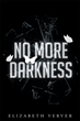 "Author Elizabeth Verver's newly released ""No More Darkness"" is both a searing portrait of depression and an inspiring story of light conquering the darkness of despair."