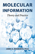"James A. Bosworth, Ph.D.'s New Book ""Molecular Information: Theory and Practice"" is a Pertinent Analysis of Molecular Information Systems and How to Use Them Effectively."
