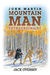 "Author Jack Overbey's new book ""John Martin: Mountain Man Extraordinaire"" is A Wild Story of Self-Reliance"