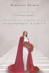 "Marianne Zeimen's Newly Released ""More Corruption"" is a Brilliant and Powerful Declaration of the Author's Commitment to the Lord, and His Unyielding Love for All Mankind"