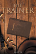 "Author Scotty's Newly Released ""The Trainer"" is a Thrilling Tale of a Reformed Gun-For-Hire Who Quits After Finding Religion, But Has Now Been Asked to do One Last Job"