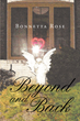 "Author Bonetta Rose's Newly Released ""Beyond and Back"" is an Affirmation of the Miracles that Happen Daily in our Lives and a Testimony to the Infinite Power of Prayer"