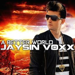 "Making a Difference with a ""A Better World"" – the Pop with Soul Sensation Jaysin Voxx Releases New Song to Encourage Positivity in Pop Music"